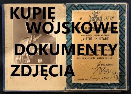 KUPIĘ DOKUMENTY,ZDJĘCIA,LEGITYMACJE,DYPLOMY STARE WOJSKOWE TELEFON 694972047